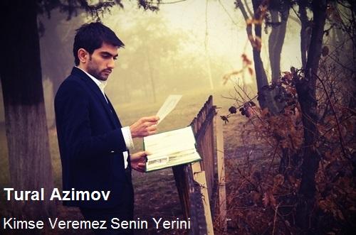 دانلود آهنگ آذری جدید Tural Azimov بنام Kimse Veremez Senin Yerini
