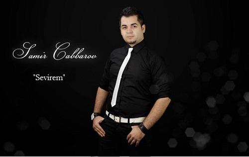 دانلود آهنگ آذری جدید Samir Cabbarov بنام Sevirem