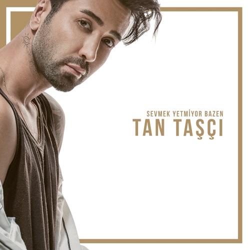 دانلود آلبوم ترکی جدید Tan Tasci بنام Sevmek Yetmiyor Bazen