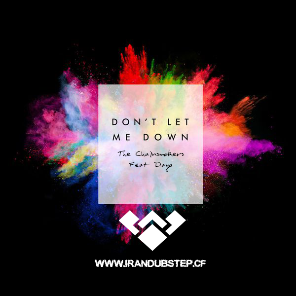 دانلود اهنگ The Chainsmokers ft Daya به نام Don't let me down