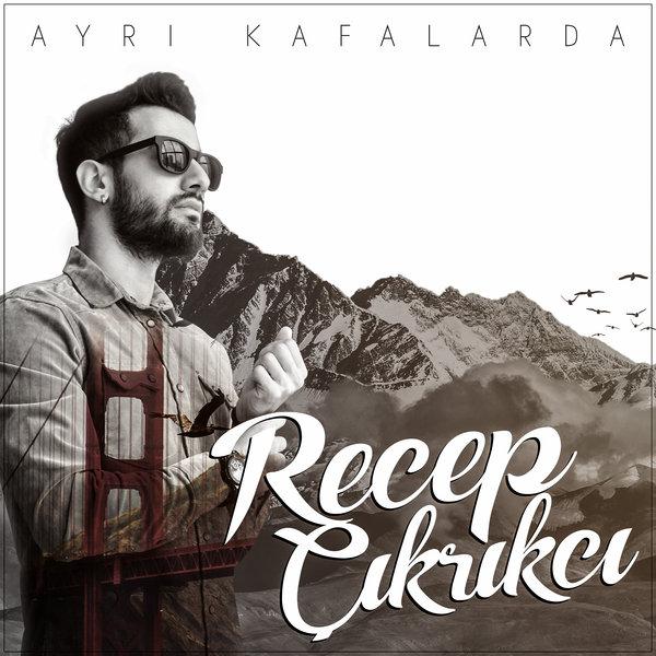Recep Çikrikci - Ayri Kafalarda [2017] Single
