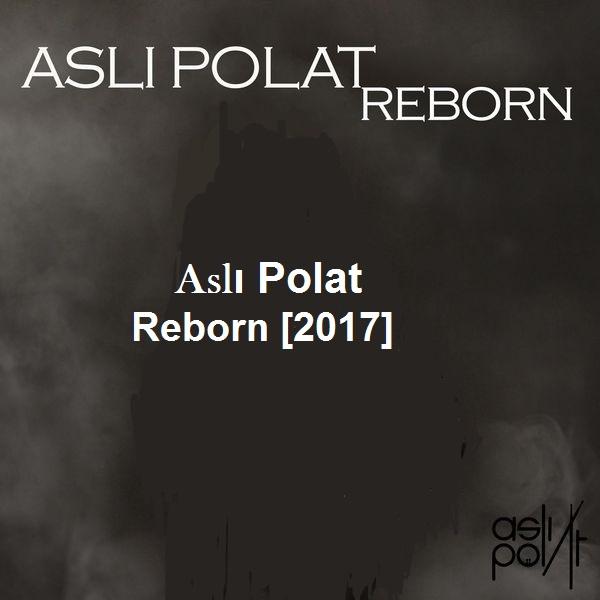 Aslı Polat - Reborn [2017]