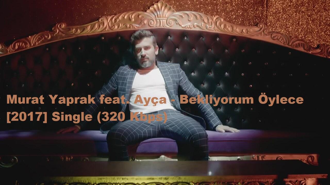 Murat Yaprak feat. Ayça - Bekliyorum Öylece [2017] Single (320 Kbps)