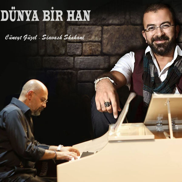 Cüneyt Güzel & Siavash Shahani - Dünya Bir Han [2017]