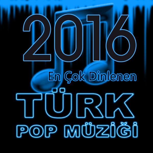 2016 En Cok Dinlenen Turkçe Pop Sarkilar Listesi