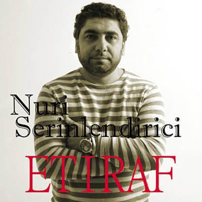 Nuri Serinlendirici - Etiraf 2017