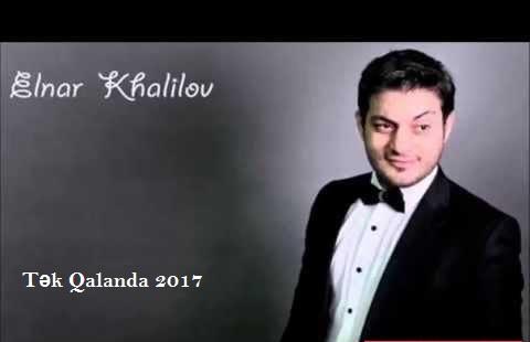 Elnar Xəlilov - Tək Qalanda 2017