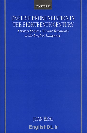 English pronunciation in the eighteenth century Thomas Spence's Grand repository of the English language by Joan C Beal