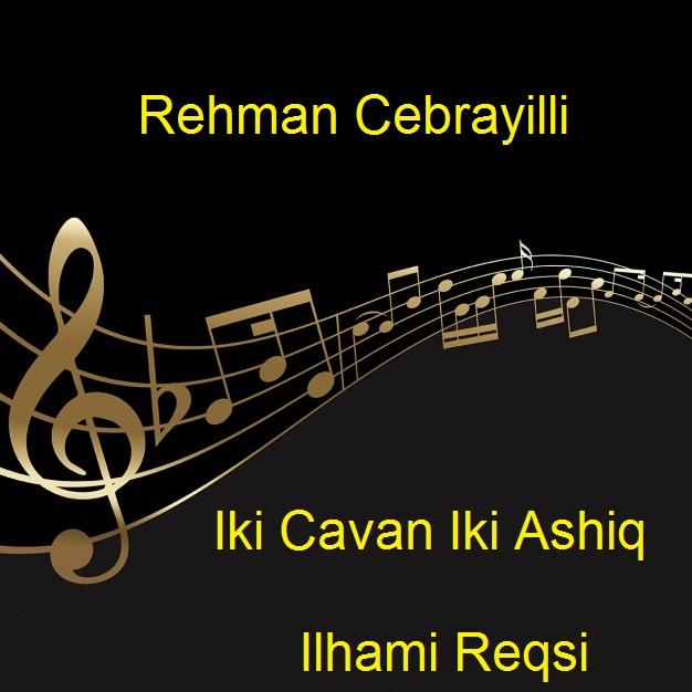 http://s9.picofile.com/file/8313858642/28Rehman_Cebrayilli_Iki_Cavan_Iki_Ashiq_Ilhami_Reqsi_.jpg