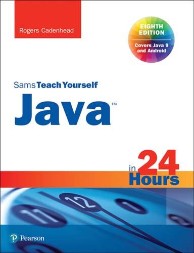 Java in 24 Hours Covering Java 9 and Android