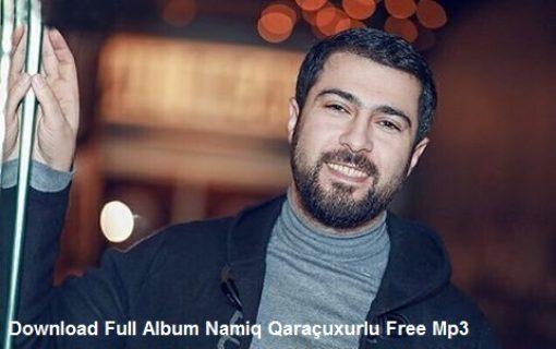 دانلود فول آلبوم آهنگ های  Namiq Qaraçuxurlu  (ترکی آذربایجانی)
