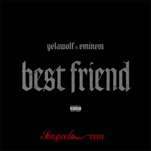 Free Download Best Friend Song By Yelawolf And Eminem