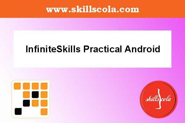 InfiniteSkills Practical Android