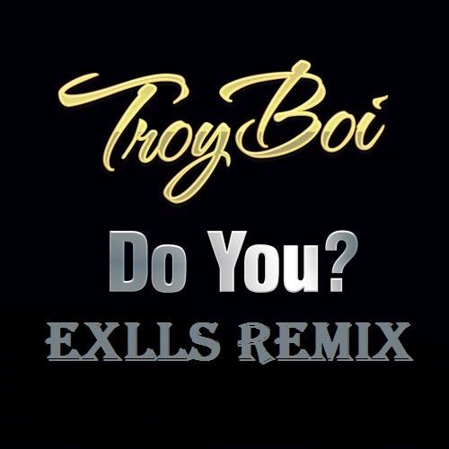 دانلود ریمیکس اهنگ TroyBoi - Do You از Exlls