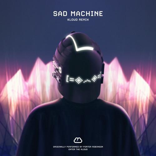 دانلود ریمیکس اهنگ Porter Robinson - Sad Machine از KLOUD