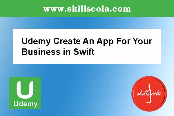 Udemy Create An App For Your Business in Swift - Free